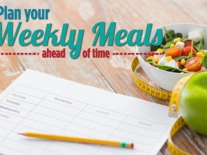 Plan your weekly meals ahead of time