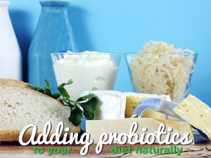 Adding probiotics to your diet naturally